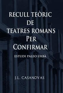 RECULL TEÒRIC DE TEATRES ROMANS PER CONFIRMAR