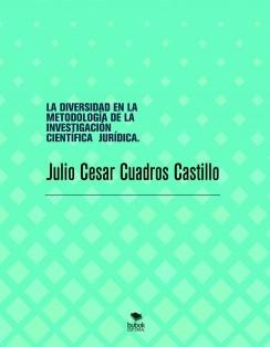 LA DIVERSIDAD EN LA METODOLOGÍA DE LA INVESTIGACIÓN CIENTÍFICA JURÍDICA.