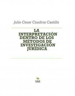 LA INTERPRETACIÓN DENTRO DE LOS MÉTODOS DE INVESTIGACIÓN JURÍDICA