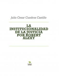 LA INSTITUCIONALIDAD DE LA JUSTICIA POR ROBERT ALEXY