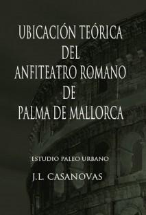 UBICACIÓN TEÓRICA DEL ANFITEATRO ROMANO DE PALMA DE MALLORCA