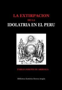 La extirpación de la idolatría en el Perú