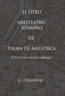 EL OTRO ANFITEATRO ROMANO DE PALMA DE MALLORCA