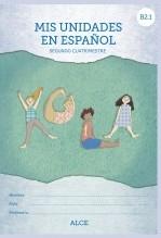 Libro Mis unidades de español. Segundo cuatrimestre. B2.1. ALCE, autor Ministerio de Educación, Cultura y Deporte