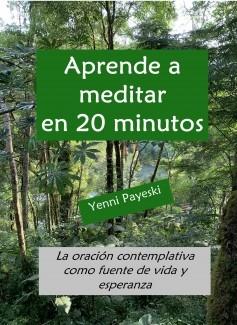 Aprende a meditar en 20 minutos- La oración contemplativa como fuente de vida y esperanza