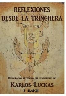 REFLEXIONES DESDE LA TRINCHERA. Recopilación de textos del pensamiento de Karlos Luckas