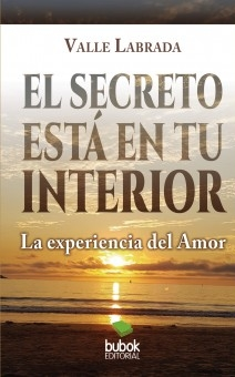 EL SECRETO ESTÁ EN TU INTERIOR: La experiencia del Amor