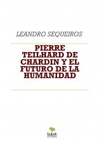 PIERRE TEILHARD DE CHARDIN Y EL FUTURO DE LA HUMANIDAD