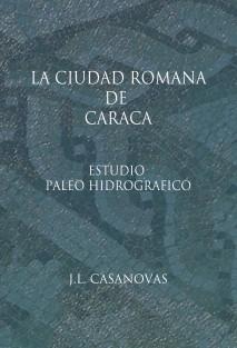 LA CIUDAD ROMANA DE CARACA ESTUDIO PALEO HIDROGRÁFICO