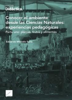 Conocer el ambiente desde las Ciencias Naturales: experiencias pedagógicas Parte uno: plantas, frutas y alimentos