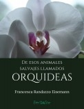 De esos animales salvajes llamados orquídeas