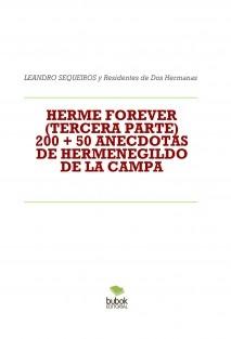 HERME FOREVER (TERCERA PARTE) 200 + 50 ANECDOTAS DE HERMENEGILDO DE LA CAMPA