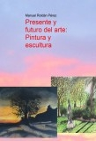 Presente y futuro del arte: Pintura y escultura