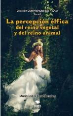 Libro LA PERCEPCIÓN ÉLFICA DEL REINO VEGETAL Y DEL REINO ANIMAL, autor MARIA JOSE RIBAS ALBENDEA