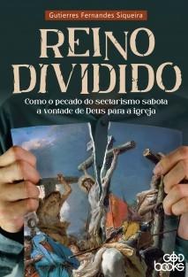 Reino dividido: Como o pecado do sectarismo sabota a vontade de Deus para a igreja