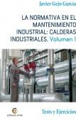 LA NORMATIVA EN EL MANTENIMIENTO INDUSTRIAL: CALDERAS INDUSTRIALES. Volumen I. Tests y Ejercicios