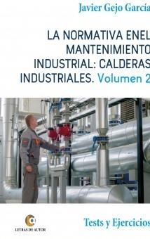 LA NORMATIVA EN EL MANTENIMIENTO INDUSTRIAL: CALDERAS INDUSTRIALES. Volumen II. Tests y Ejercicios