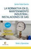 LA NORMATIVA EN EL MANTENIMIENTO INDUSTRIAL: INSTALACIONES DE GAS. VOLUMEN I. Test y Ejercicios.