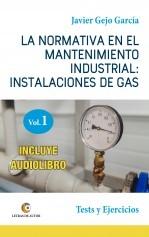 Libro LA NORMATIVA EN EL MANTENIMIENTO INDUSTRIAL: INSTALACIONES DE GAS. VOLUMEN I. Test y Ejercicios., autor Javier Gejo García