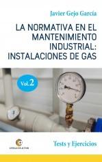 Libro LA NORMATIVA EN EL MANTENIMIENTO INDUSTRIAL: INSTALACIONES DE GAS. VOLUMEN II. Test y Ejercicios., autor Javier Gejo García