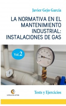 LA NORMATIVA EN EL MANTENIMIENTO INDUSTRIAL: INSTALACIONES DE GAS. VOLUMEN II. Test y Ejercicios.