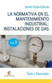 LA NORMATIVA EN EL MANTENIMIENTO INDUSTRIAL: INSTALACIONES DE GAS. VOLUMEN III. Test y Ejercicios.