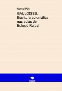 GAULOISES. Escritura automática nas aulas de Euloxio Ruibal