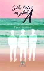 Libro Solo tengo un plan A, autor LAIA ANDÍA ADROHER