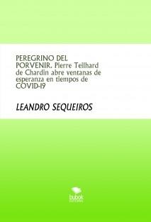 PEREGRINO DEL PORVENIR. Pierre Teilhard de Chardin abre ventanas de esperanza en tiempos de COVID-19