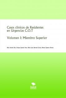 Casos clínicos de Residentes en Urgencias C.O.T. Volumen I: Miembro Superior
