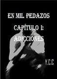 EN MIL PEDAZOS CAPÍTULO 1: ADICCIONES