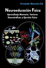 Libro Neuroeducación Física. Aprendizaje-Memoria, Factores Neurotróficos y Ejercicio Físico, autor Fernando Maureira Cid