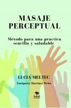 Libro MASAJE PERCEPTUAL Método para una práctica sencilla y saludable, autor Lucía Meltec