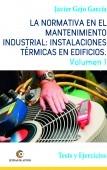La normativa en el mantenimiento industrial: Instalaciones Térmicas en Edificios. Volumen I. Tests y Ejercicios