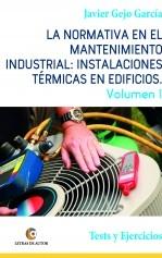 Libro La normativa en el mantenimiento industrial: Instalaciones Térmicas en Edificios. Volumen I. Tests y Ejercicios, autor Javier Gejo García