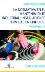 Libro La normativa en el mantenimiento industrial: Instalaciones Térmicas en Edificios. Volumen II. Tests y Ejercicios, autor Javier Gejo García