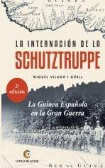 Libro LA INTERNACIÓN DE LA SCHUTZTRUPPE. La Guinea Española en la Gran Guerra - 2ª edición, autor mivigu