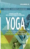 Volumen III - Desde antes del Big-Bang hasta mañana YOGA Evolución integral, y evolución universal