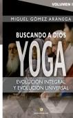 Volumen IV - Buscando a Dios YOGA Evolución integral, y evolución universal