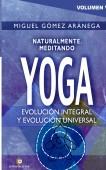 Volumen V - Naturalmente meditando YOGA - Evolución integral y evolución universal