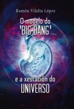 Libro O modelo do 'Big bang' e a xestación do Universo, autor Ramón Vilalta López