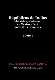 Repúblicas de Indias. Idolatrias y gobierno en México y Perú antes de la conquista. Tomo I