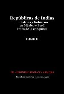 Repúblicas de Indias. Idolatrias y gobierno en México y Perú antes de la conquista. Tomo II