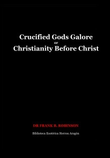 Crucified Gods Galore or Christianity Before Christ