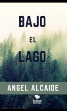 Libro BAJO EL LAGO1, autor Angel Alcaide Gracia
