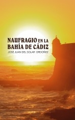 Libro NAUFRAGIO EN LA BAHÍA DE CÁDIZ, autor JJdelSolar