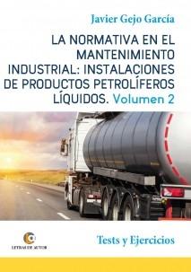 LA NORMATIVA EN EL MANTENIMIENTO INDUSTRIAL: INSTALACIONES DE PRODUCTOS PETROLÍFEROS LÍQUIDOS Vol II
