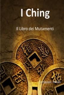 Il I Ching: Il Libro dei Mutamenti