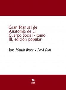 Gran Manual de Anatomía de El Cuerpo Social, tomo III, edición popular