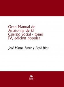 Gran Manual de Anatomía de El Cuerpo Social, tomo IV, edición popular